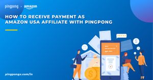 How to receive payment as Amazon USA Affiliate with PingPong