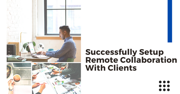 How to setup successful remote collaborations with clients