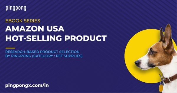"PingPong Ebook Series:     Amazon USA Hot-Selling product ""Category - Pet Supplies"""