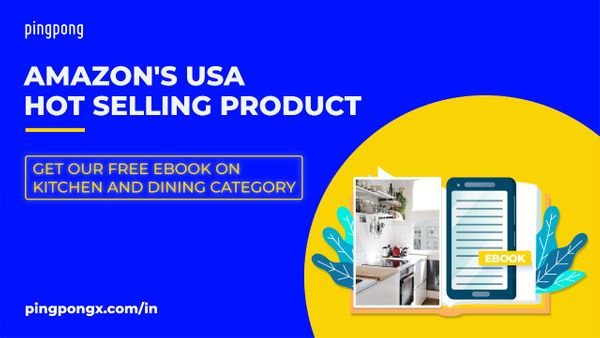 "PingPong Ebook Series: Amazon USA Hot Selling Product  ""Category: Kitchen and Dining"""