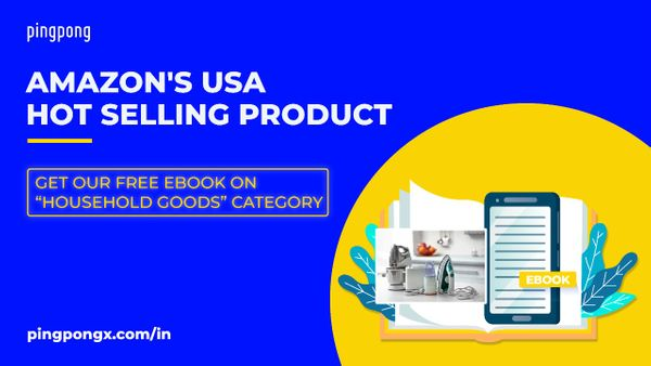 "PingPong E-Book Series: Amazon USA Hot Selling Product  ""Category: Household Goods"""