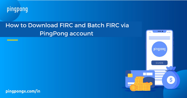 How to download FIRC and Batch FIRC via PingPong account